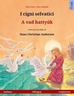 I cigni selvatici - A vad hattyúk (italiano - ungherese)