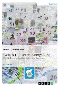 Gottes Häuser in Königsberg. Band 2: Kirchen, Kapellen und weitere Bauten ab 1945