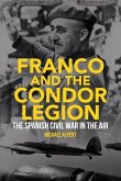 Franco and the Condor Legion: The Spanish Civil War in the Air