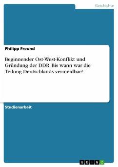 Beginnender Ost-West-Konflikt und Gründung der DDR. Bis wann war die Teilung Deutschlands vermeidbar? (eBook, PDF)