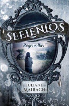 Regensilber / Seelenlos Bd.3 - Maibach, Juliane