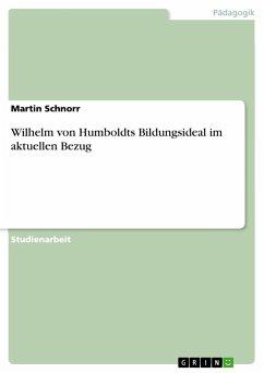 Wilhelm von Humboldts Bildungsideal im aktuellen Bezug