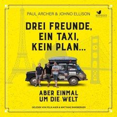 Drei Freunde, ein Taxi, kein Plan...Aber einmal um die Welt (MP3-Download) - Archer, Paul; Ellison, Johno