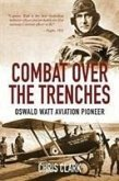 Combat Over the Trenches: Oswald Watt, Aviation Pioneer