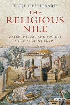 The Religious Nile: Water, Ritual and Society Since Ancient Egypt - Oestigaard, Terje