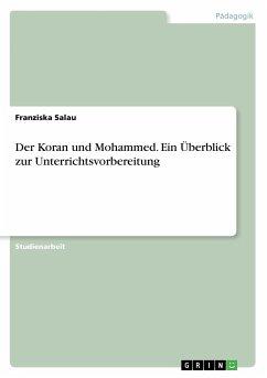 Der Koran und Mohammed. Ein Überblick zur Unterrichtsvorbereitung