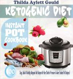Ketogenic Diet Instant Pot Cookbook: 100 Easy, Quick & Healthy Ketogenic Diet Recipes For Your Electric Pressure Cooker (Instant Pot Recipes) (eBook, ePUB)