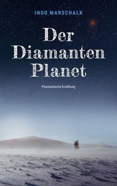 Der Diamantenplanet (eBook, ePUB) - Marschalk, Ingo