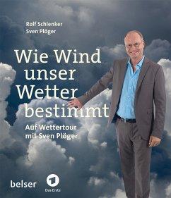 Wie Wind unser Wetter bestimmt - Schlenker, Rolf; Plöger, Sven
