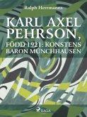 Karl Axel Pehrson, född 1921: konstens baron Münchhausen (eBook, ePUB)