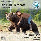 Die Fünf Elemente in Bewegung - Traumreisen auf dem Rücken der Tiere für Kinder