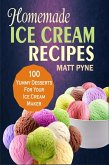 Homemade Ice Cream Recipes: 100 Yummy Desserts For Your Ice Cream Maker (eBook, ePUB)