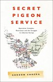 Secret Pigeon Service: Operation Columba, Resistance and the Struggle to Liberate Europe (eBook, ePUB)