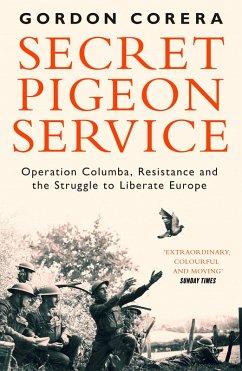 Secret Pigeon Service: Operation Columba, Resistance and the Struggle to Liberate Europe (eBook, ePUB) - Corera, Gordon