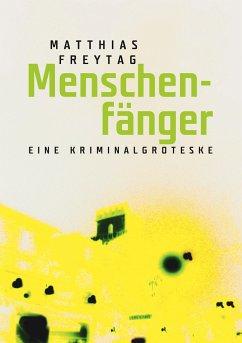 Menschenfänger - Freytag, Matthias