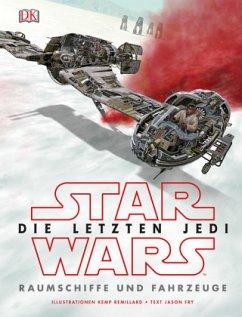Star Wars(TM) Die letzten Jedi. Raumschiffe und Fahrzeuge - Fry, Jason