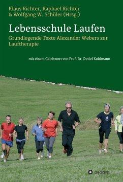 Lebensschule Laufen (eBook, ePUB) - Kuhlmann, Detlef; Schüler, Wolfgang; Weber, Alexander; Richter, Raphael; Richter, Klaus