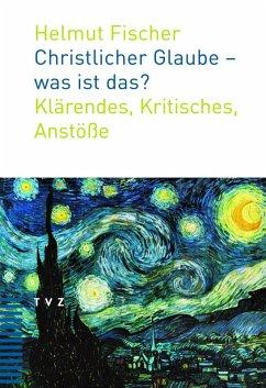 Christlicher Glaube - was ist das? (eBook, ePUB) - Fischer, Helmut