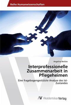Interprofessionelle Zusammenarbeit in Pflegeheimen - Beilcke, Angelina
