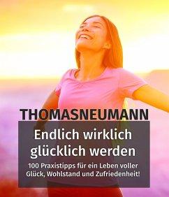 Endlich wirklich glücklich werden! (eBook, ePUB) - Neumann, Thomas