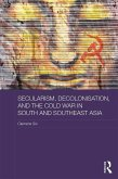 Secularism, Decolonisation, and the Cold War in South and Southeast Asia (eBook, ePUB)