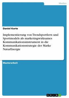 Implementierung von Trendsportlern und Sportmodels als marketingwirksames Kommunikationsinstrument in die Kommunikationsstrategie der Marke NaturEnergie (eBook, PDF)