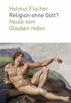 Religion ohne Gott? (eBook, PDF) - Fischer, Helmut