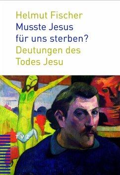 Musste Jesus für uns sterben? (eBook, ePUB) - Fischer, Helmut