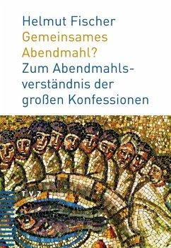Gemeinsames Abendmahl? (eBook, ePUB) - Fischer, Helmut