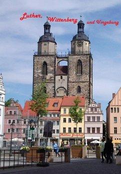 Luther, Wittenberg und Umgebung (eBook, ePUB) - Groschopf, Matthias