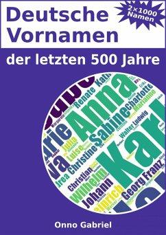 Deutsche Vornamen der letzten 500 Jahre (eBook, ePUB) - Gabriel, Onno