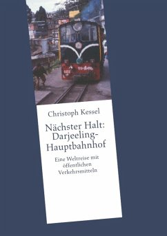 Nächster Halt: Darjeeling-Hauptbahnhof (eBook, ePUB) - Kessel, Christoph