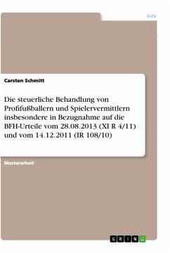 Die steuerliche Behandlung von Profifußballern und Spielervermittlern insbesondere in Bezugnahme auf die BFH-Urteile vom 28.08.2013 (XI R 4/11) und vom 14.12.2011 (IR 108/10) - Schmitt, Carsten