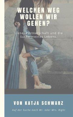 Welchen Weg wollen wir gehen? (eBook, ePUB) - Schwarz, Katja