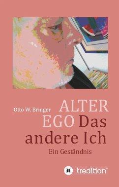ALTER EGO, das andere Ich - Bringer, Otto W.