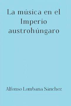 La música en el Imperio austrohúngaro (eBook, ePUB) - Lombana Sánchez, Alfonso