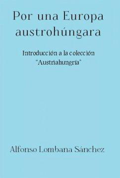 Por una Europa austrohúngara (eBook, ePUB) - Lombana Sánchez, Alfonso