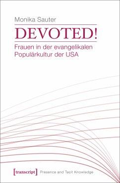 Devoted! Frauen in der evangelikalen Populärkultur der USA (eBook, PDF) - Sauter, Monika