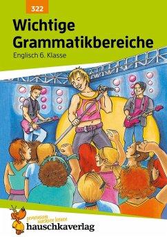 Wichtige Grammatikbereiche. Englisch 6. Klasse (eBook, PDF) - Waas, Ludwig