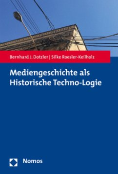 Mediengeschichte als Historische Techno-Logie - Dotzler, Bernhard; Roesler-Keilholz, Silke
