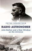 Radio Astronomer: John Bolton and a New Window on the Universe