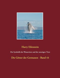Die Symbolik der Wassertiere und der sonstigen Tiere - Eilenstein, Harry