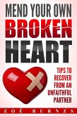 Mend Your Own Broken Heart: Tips for Recovering from an Unfaithful Partner (eBook, ePUB)