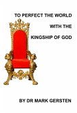 To Perfect The World With The Kingship Of God (eBook, ePUB)