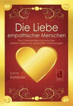 Die Liebe empathischer Menschen - Rohleder, Luca