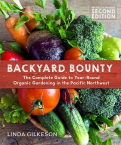 Backyard Bounty - Revised & Expanded 2nd Edition: The Complete Guide to Year-Round Gardening in the Pacific Northwest - Gilkeson, Linda