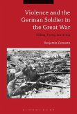 Violence and the German Soldier in the Great War (eBook, ePUB)