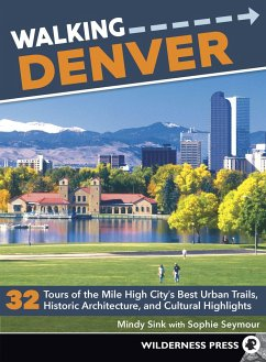 Walking Denver: 32 Tours of the Mile High City's Best Urban Trails, Historic Architecture, and Cultural Highlights - Sink, Mindy