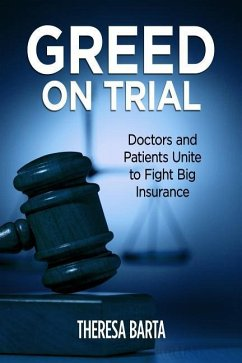 Greed on Trial: Doctors and Patients Unite to Fight Big Insurance - Barta, Theresa