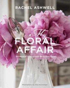 Rachel Ashwell: My Floral Affair - Ashwell, Rachel